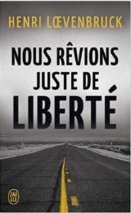 Couverture de Nous rêvions juste de liberté d'Henri Loevenbruck