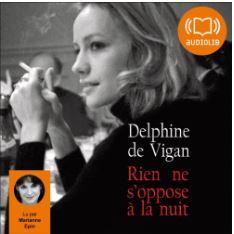 Rien ne s'oppose à la nuit de Delphine de Vigan (éditions audio Audiolib)