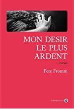 Couverture de Mon désir le plus ardent de Pete Fromm