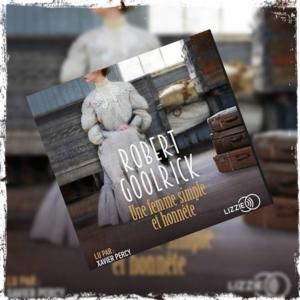 Une femme simple et honnête de Robert Goolrick (éditions audio Lizzie)