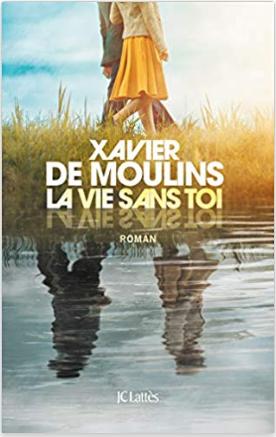 Couverture de La vie sans toi de Xavier de Moulins