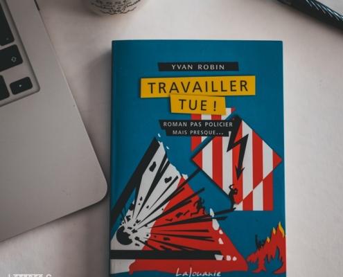 Travailler tue d'Yvan Robin (éditions LaJouanie)