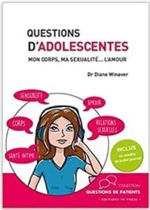 Questions d'adolescentes : Mon corps, ma sexualité... l'amour du Dr Diane Winaver