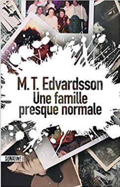 Couverture d'Une famille presque normale de M.T Edvardsson (éditions Sonatine)