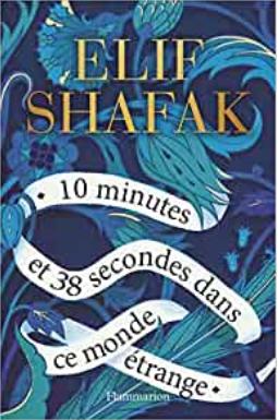 Couverture de 10 minutes et 38 secondes dans ce monde étrange d'Elif Shafak (éditions Flammarion)