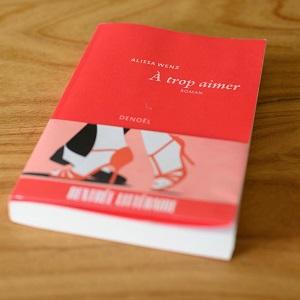 A trop aimer d'Alissa Wenz (éditions Denoël)