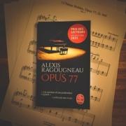 Opus 77 d'Alexis Ragougneau (éditions Le livre de poche)