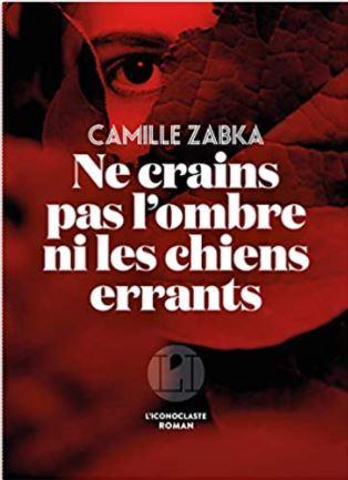 Couverture de Ne crains pas l'ombre ni les chiens errants de Camille Zabka