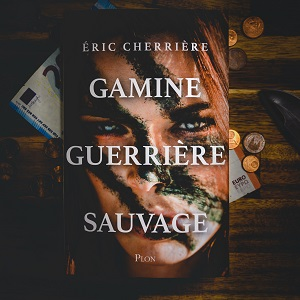 Gamine guerrière sauvage d'Eric Cherrière (éditions Plon)