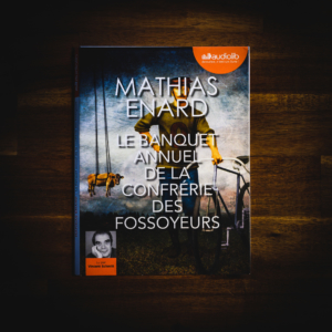 Le banquet annuel de la confrérie des fossoyeurs de Mathias Enard (éditions Audiolib)