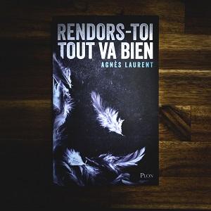 Rendors-toi, tout va bien d'Agnès Laurent (éditions Plon)