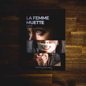 La femme muette de Mathieu Albaizeta (éditions des lacs)