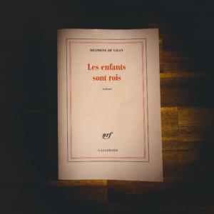 Les enfants sont rois de Delphine de Vigan (éditions Gallimard)