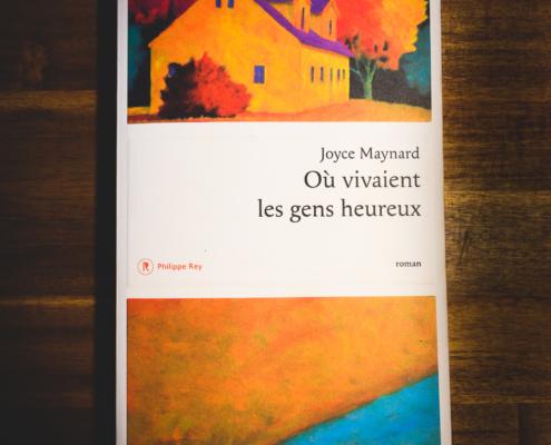 Où vivaient les gens heureux de Joyce Maynard (éditions Philippe Rey)
