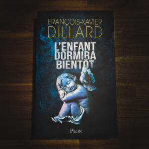 L'enfant dormira bientôt de François-Xavier Dillard (éditions Plon)